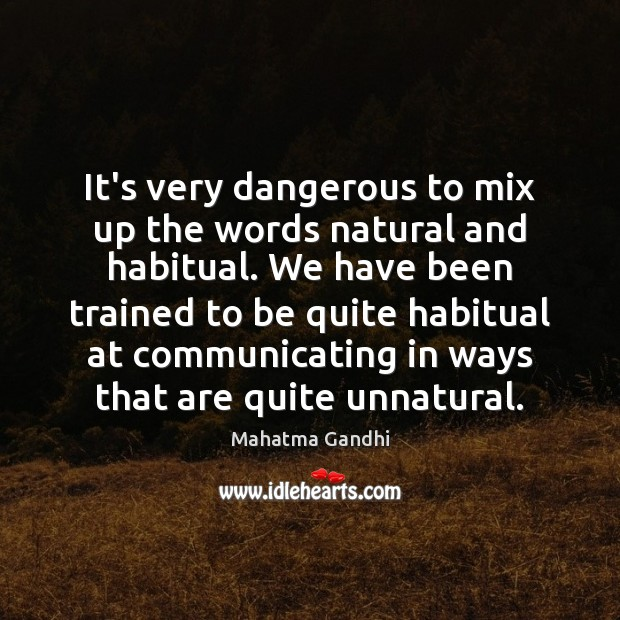 Image, It's very dangerous to mix up the words natural and habitual. We