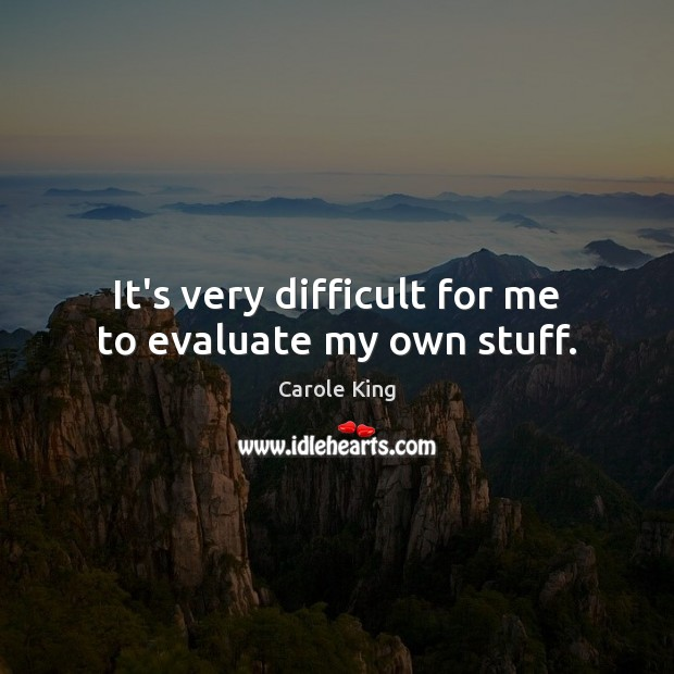 It's very difficult for me to evaluate my own stuff. Image