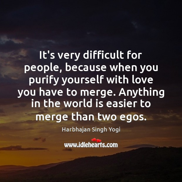 It's very difficult for people, because when you purify yourself with love Harbhajan Singh Yogi Picture Quote