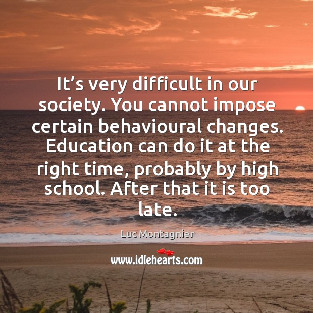 It's very difficult in our society. You cannot impose certain behavioural changes. Luc Montagnier Picture Quote