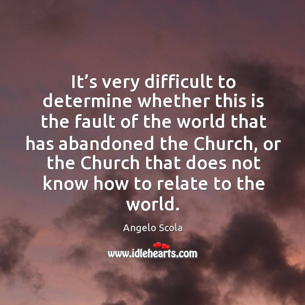 Image, It's very difficult to determine whether this is the fault of the world that has abandoned the church