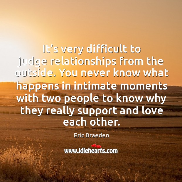 It's very difficult to judge relationships from the outside. Image
