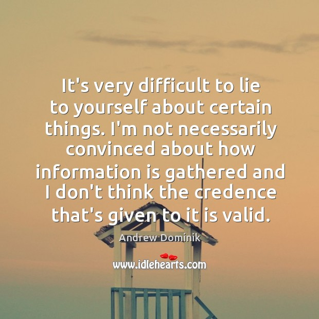 Image, It's very difficult to lie to yourself about certain things. I'm not