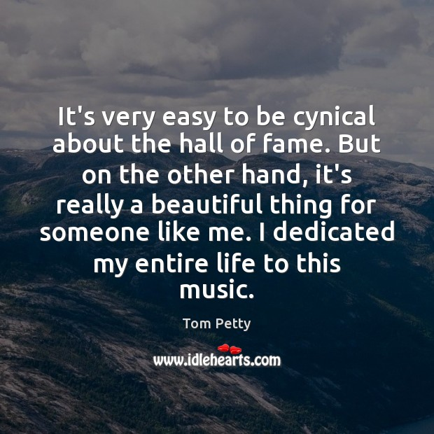 It's very easy to be cynical about the hall of fame. But Tom Petty Picture Quote