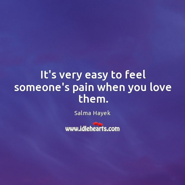 Image, It's very easy to feel someone's pain when you love them.