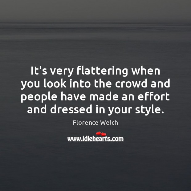 Florence Welch Picture Quote image saying: It's very flattering when you look into the crowd and people have