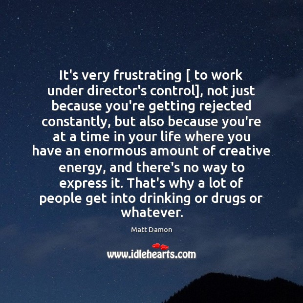 It's very frustrating [ to work under director's control], not just because you're Image