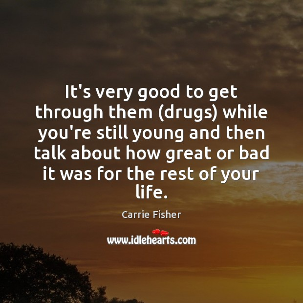 It's very good to get through them (drugs) while you're still young Image