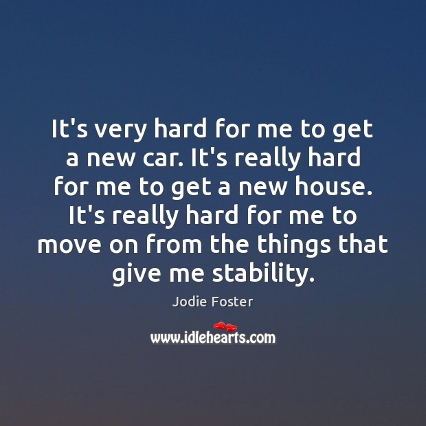 It's very hard for me to get a new car. It's really Move On Quotes Image