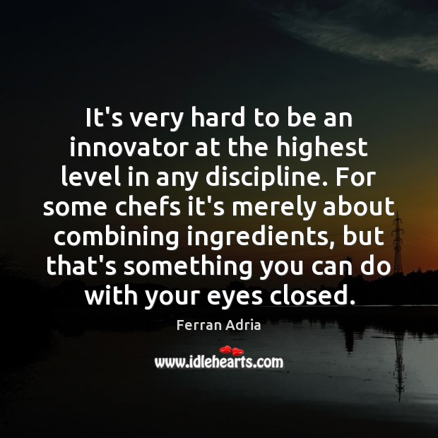 It's very hard to be an innovator at the highest level in Image