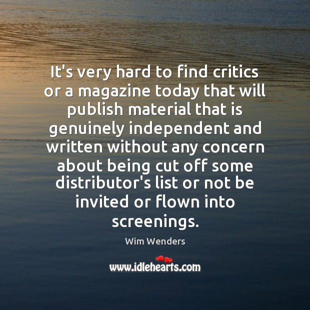 It's very hard to find critics or a magazine today that will Image