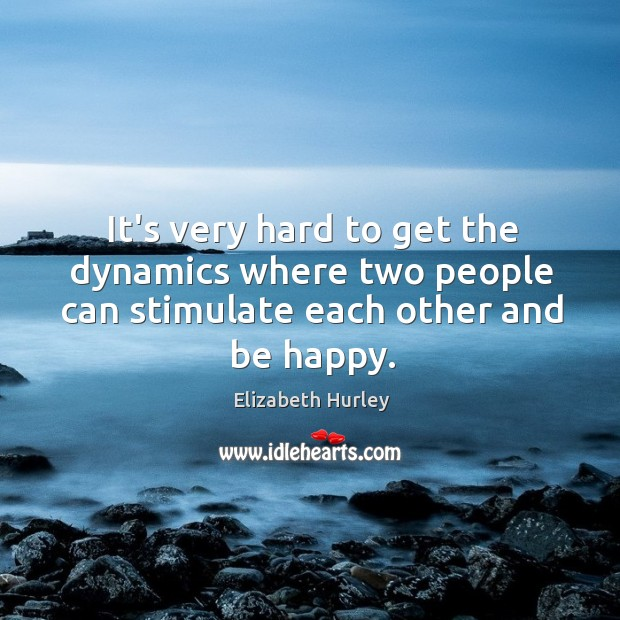 It's very hard to get the dynamics where two people can stimulate each other and be happy. Image