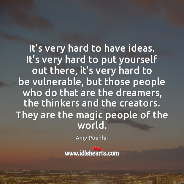 It's very hard to have ideas. It's very hard to Amy Poehler Picture Quote