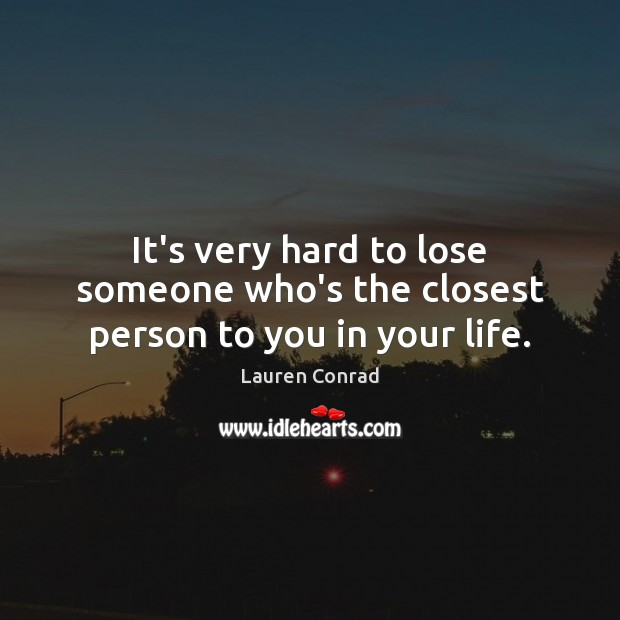 It's very hard to lose someone who's the closest person to you in your life. Image