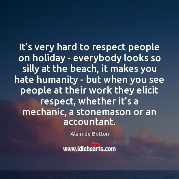 It's very hard to respect people on holiday – everybody looks so Image