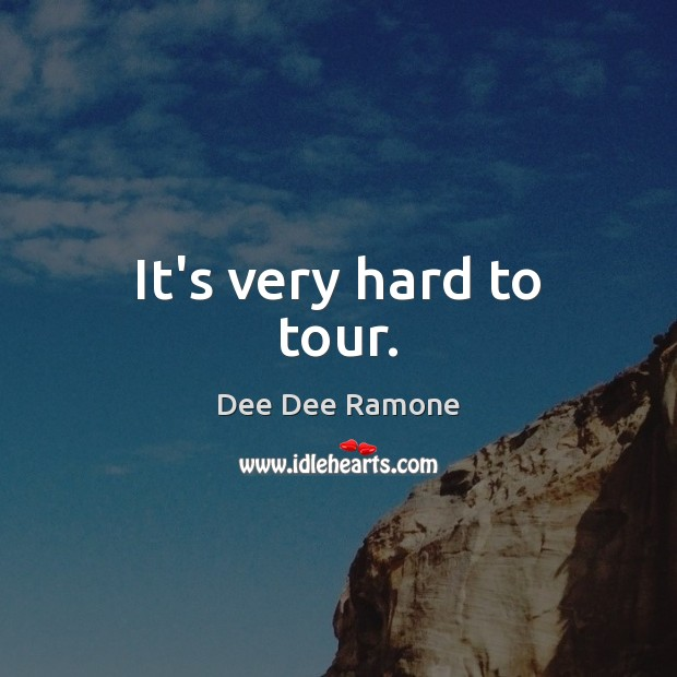 It's very hard to tour. Dee Dee Ramone Picture Quote