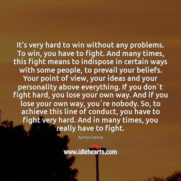 It's very hard to win without any problems. To win, you have Ayrton Senna Picture Quote
