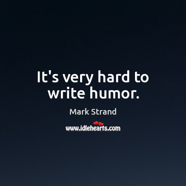 It's very hard to write humor. Image