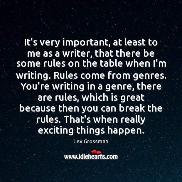 It's very important, at least to me as a writer, that there Lev Grossman Picture Quote