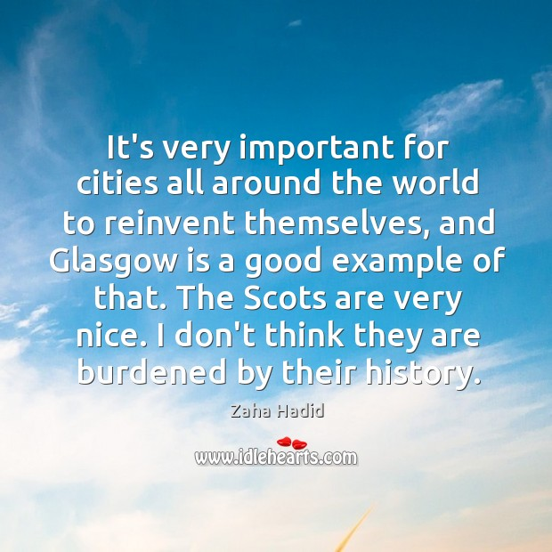 It's very important for cities all around the world to reinvent themselves, Zaha Hadid Picture Quote