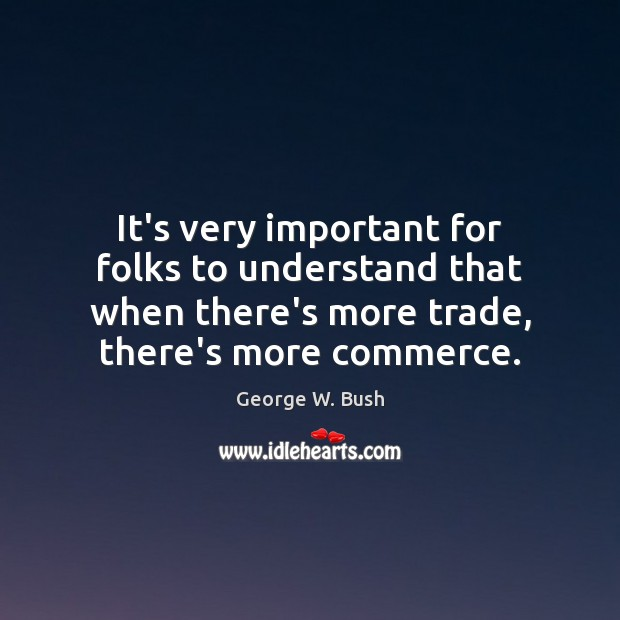 It's very important for folks to understand that when there's more trade, Image
