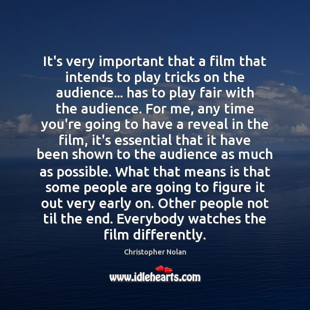 It's very important that a film that intends to play tricks on Image