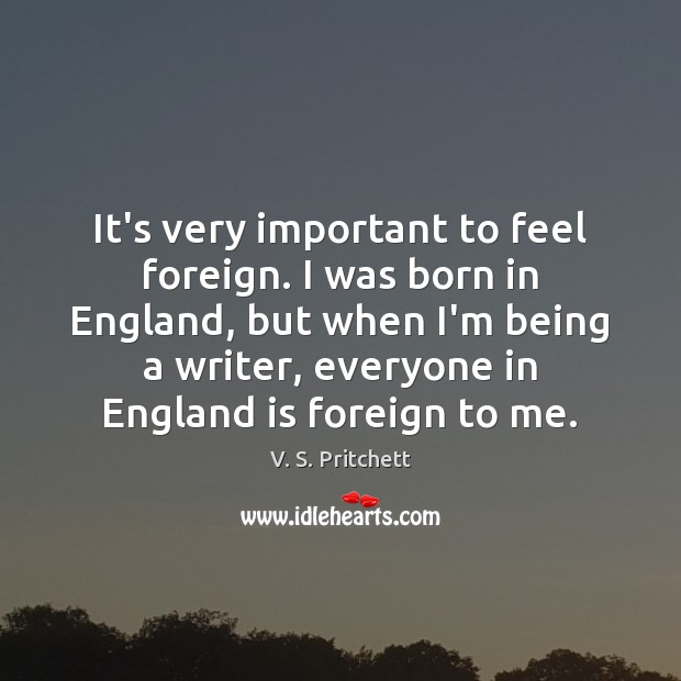 It's very important to feel foreign. I was born in England, but Image