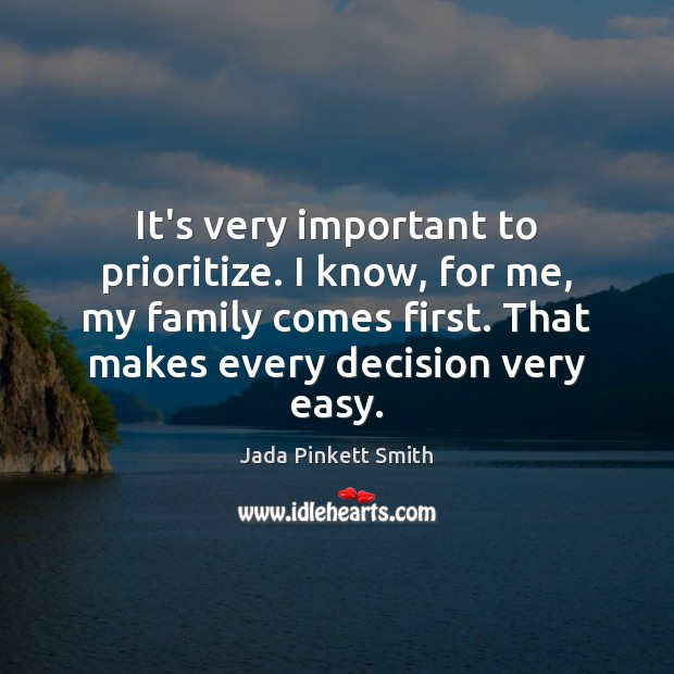It's very important to prioritize. I know, for me, my family comes Jada Pinkett Smith Picture Quote