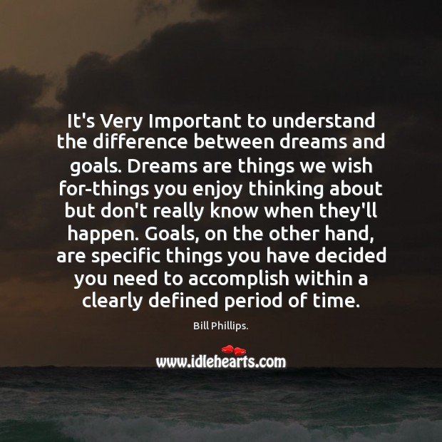 Image, It's Very Important to understand the difference between dreams and goals. Dreams