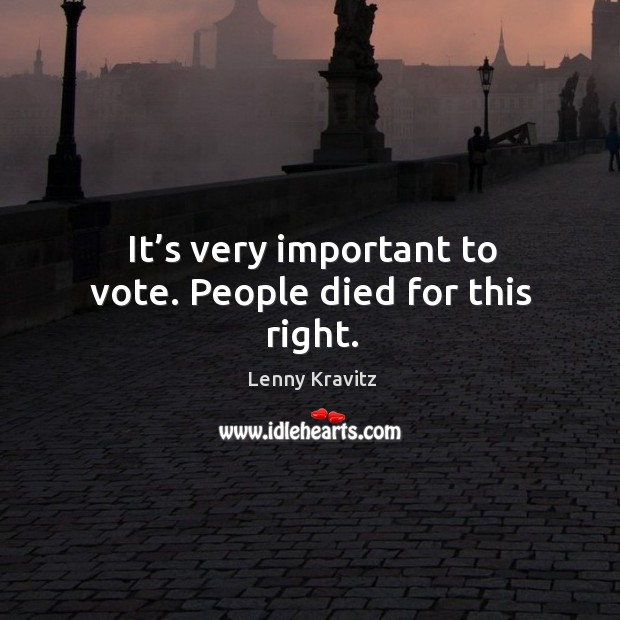 Image, It's very important to vote. People died for this right.