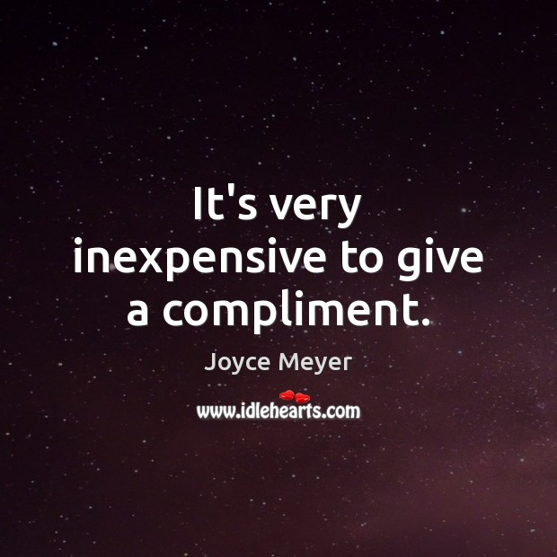 It's very inexpensive to give a compliment. Image