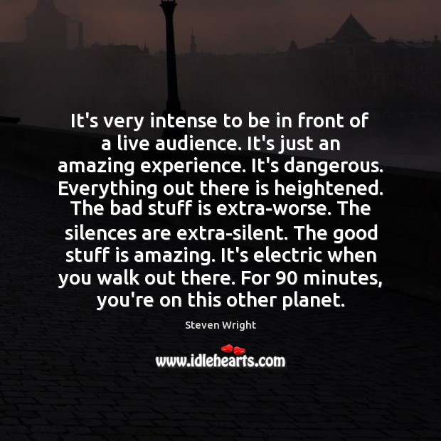 It's very intense to be in front of a live audience. It's Steven Wright Picture Quote