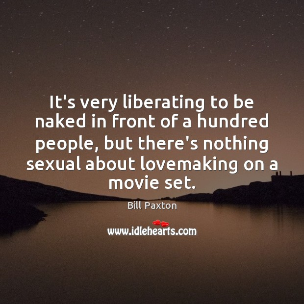 Image, It's very liberating to be naked in front of a hundred people,