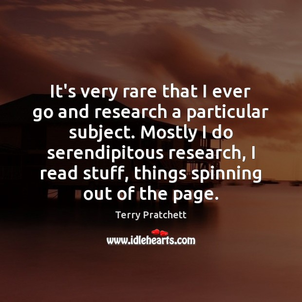 It's very rare that I ever go and research a particular subject. Terry Pratchett Picture Quote