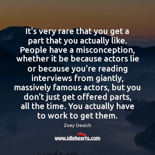 Zoey Deutch Picture Quote image saying: It's very rare that you get a part that you actually like.