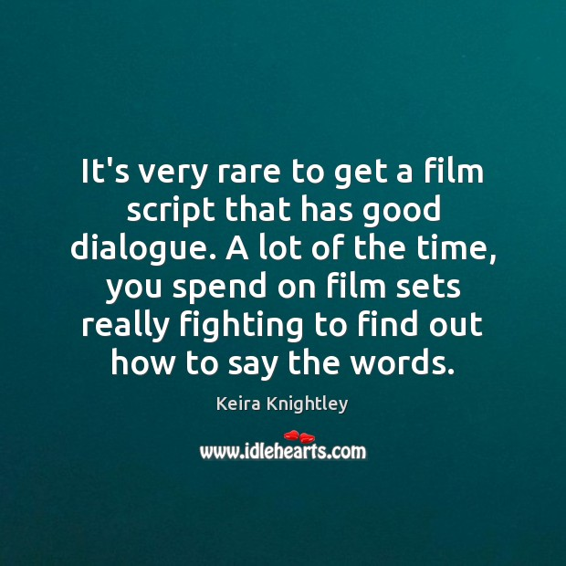 It's very rare to get a film script that has good dialogue. Image