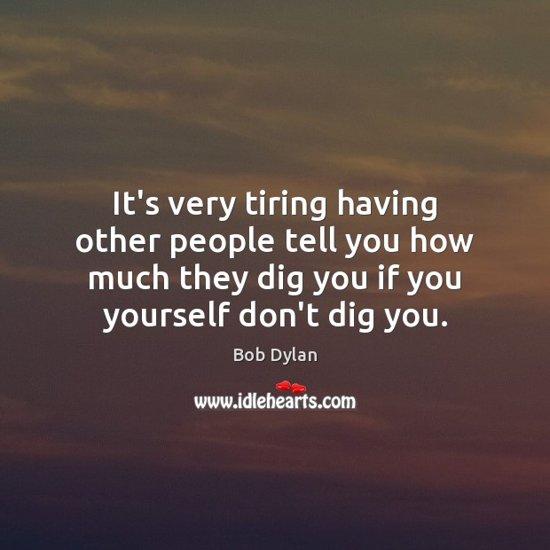 Image, It's very tiring having other people tell you how much they dig