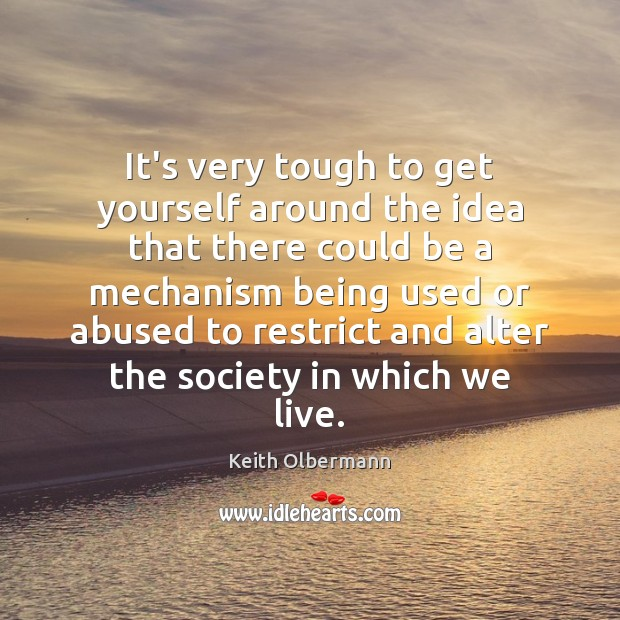It's very tough to get yourself around the idea that there could Keith Olbermann Picture Quote