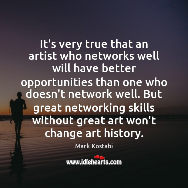 Image, It's very true that an artist who networks well will have better