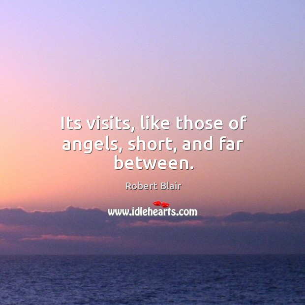 Its visits, like those of angels, short, and far between. Image