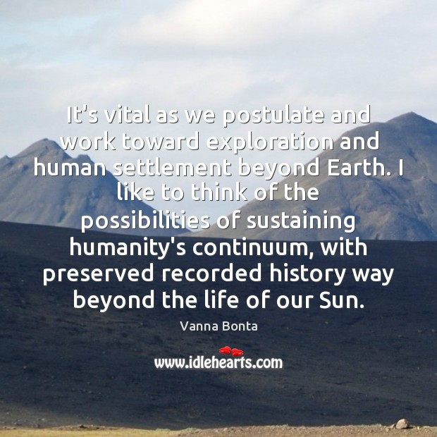 Vanna Bonta Picture Quote image saying: It's vital as we postulate and work toward exploration and human settlement