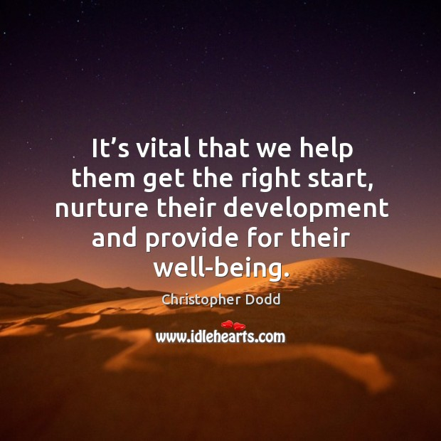 It's vital that we help them get the right start, nurture their development and provide for their well-being. Image