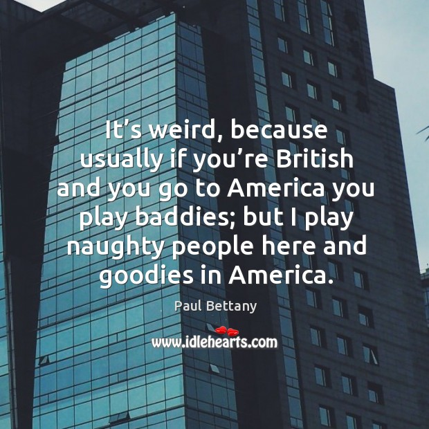 Image, It's weird, because usually if you're british and you go to america you play baddies