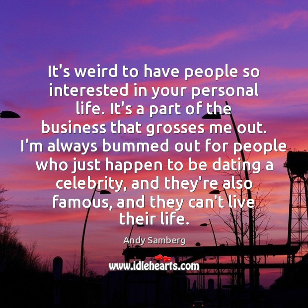 It's weird to have people so interested in your personal life. It's Andy Samberg Picture Quote