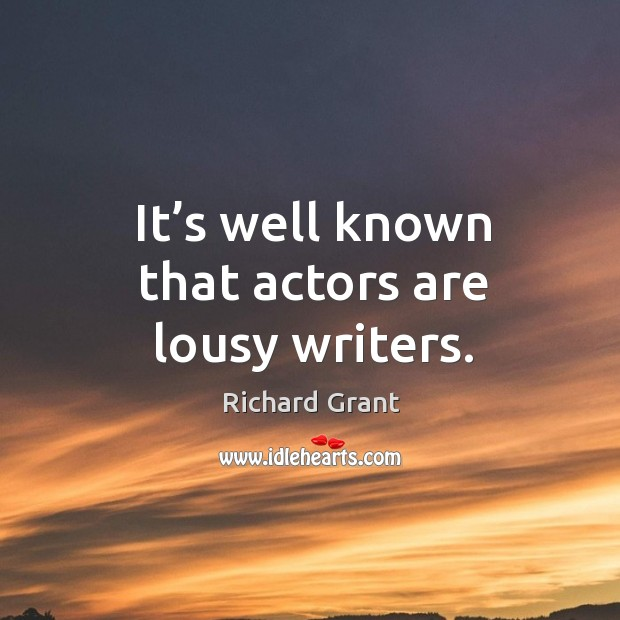 It's well known that actors are lousy writers. Image