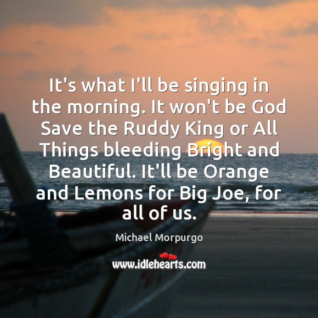It's what I'll be singing in the morning. It won't be God Image