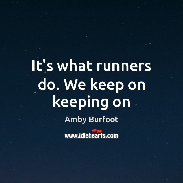 Image, It's what runners do. We keep on keeping on