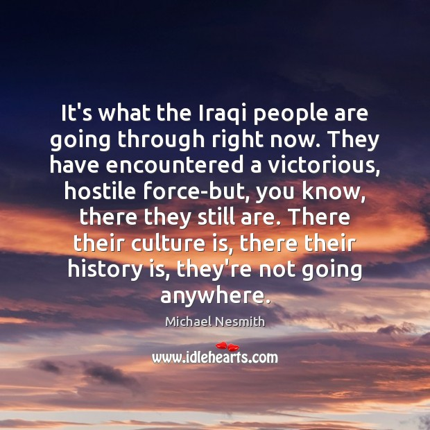 It's what the Iraqi people are going through right now. They have Culture Quotes Image