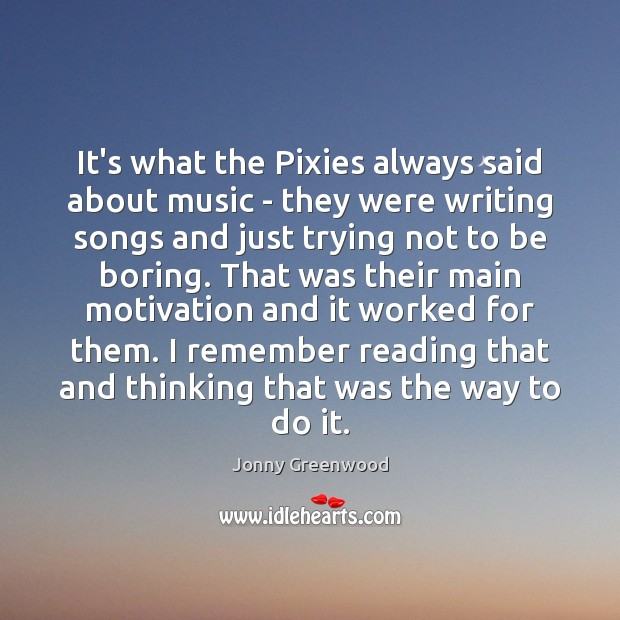 It's what the Pixies always said about music – they were writing Jonny Greenwood Picture Quote