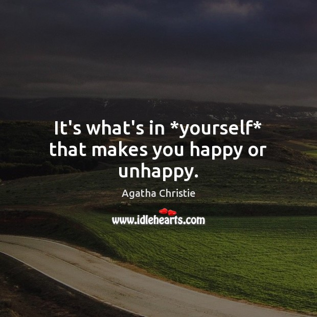 Image, It's what's in *yourself* that makes you happy or unhappy.